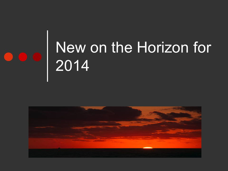 New on the Horizon for 2014
