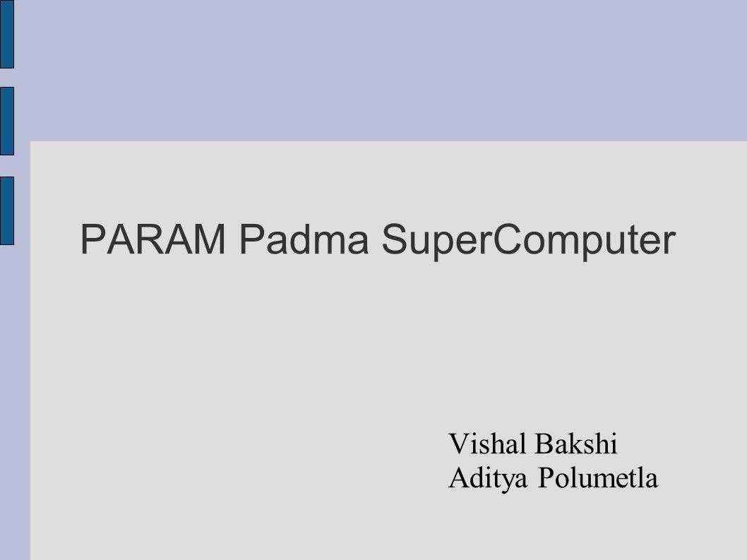 PARAM Padma SuperComputer Vishal Bakshi Aditya Polumetla