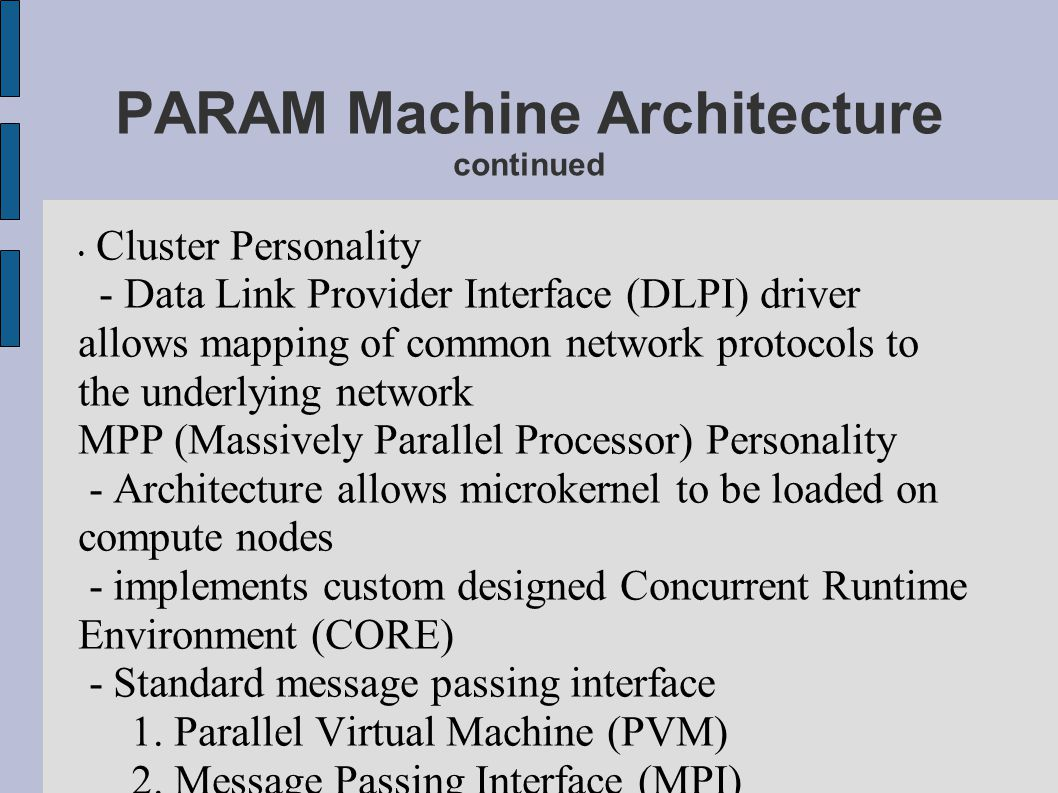 PARAM Machine Architecture continued Cluster Personality - Data Link Provider Interface (DLPI) driver allows mapping of common network protocols to th
