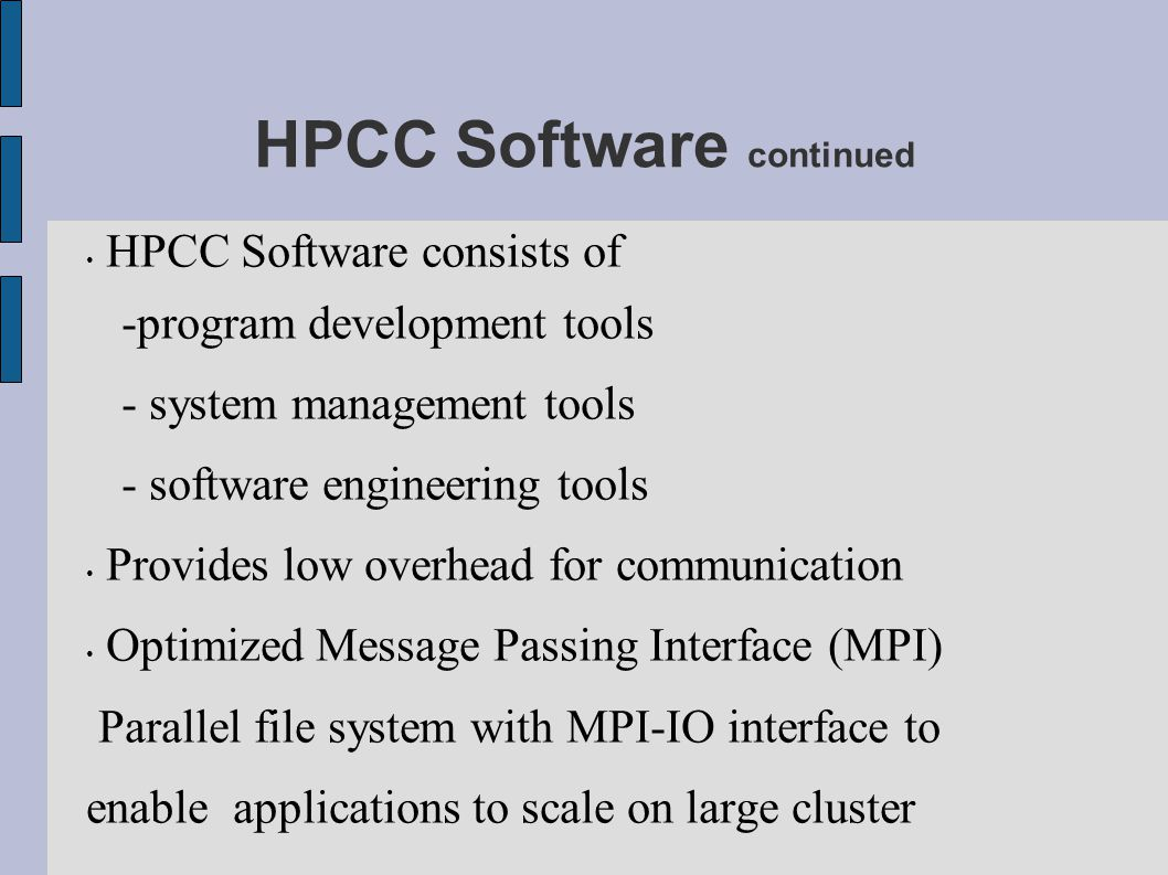 HPCC Software continued HPCC Software consists of -program development tools - system management tools - software engineering tools Provides low overh