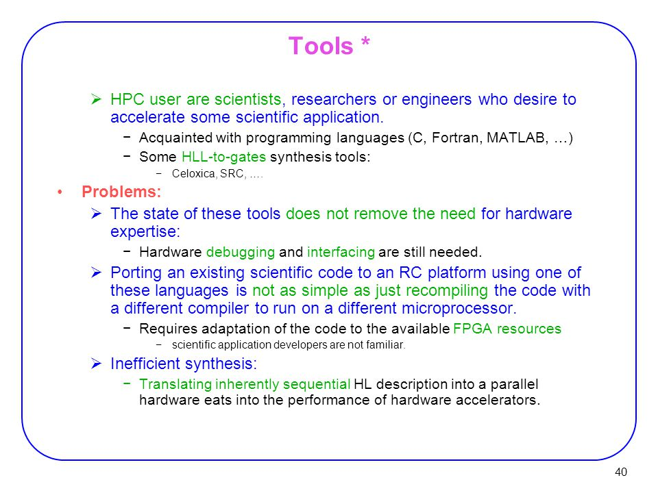 40 Tools *  HPC user are scientists, researchers or engineers who desire to accelerate some scientific application.