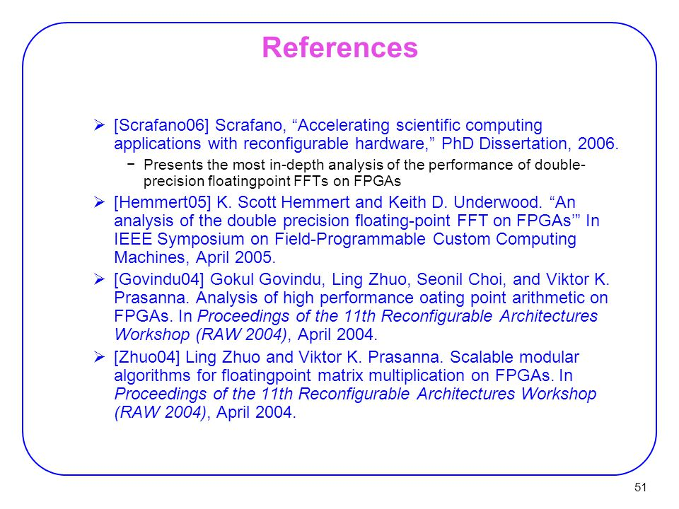 51 References  [Scrafano06] Scrafano, Accelerating scientific computing applications with reconfigurable hardware, PhD Dissertation, 2006.
