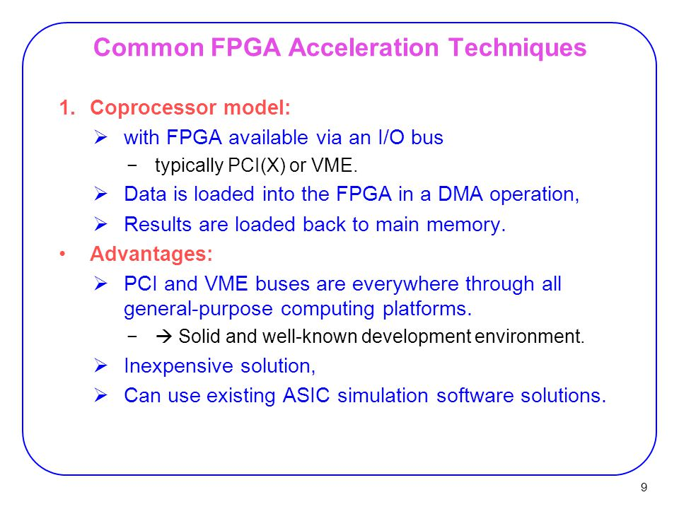 10 Common FPGA Acceleration Techniques 1.Coprocessor model: Disadvantages:  I/O bus limitations on bandwidth to main memory.