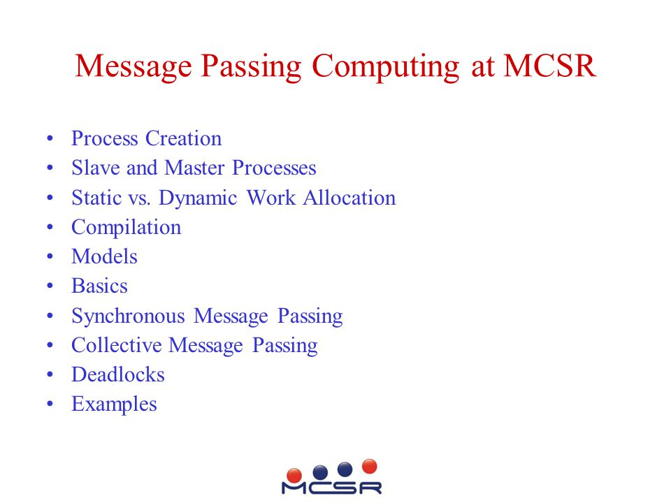 Message Passing Computing at MCSR Process Creation Slave and Master Processes Static vs.