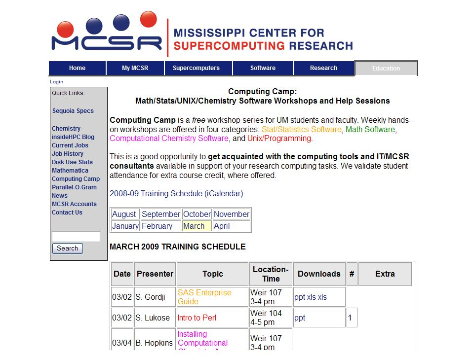 Software at MCSR Programming C/C++, FORTRAN, Java, Perl, PHP, MPI… Science/Engineering PV-Wave, IMSL, GSL, Math Libraries, Abaqus Math/Statistics SAS, SPSS, Matlab, Mathematica Chemistry Gaussian, Amber, NWChem, GAMESS, CPMD, MPQC, GROMACS