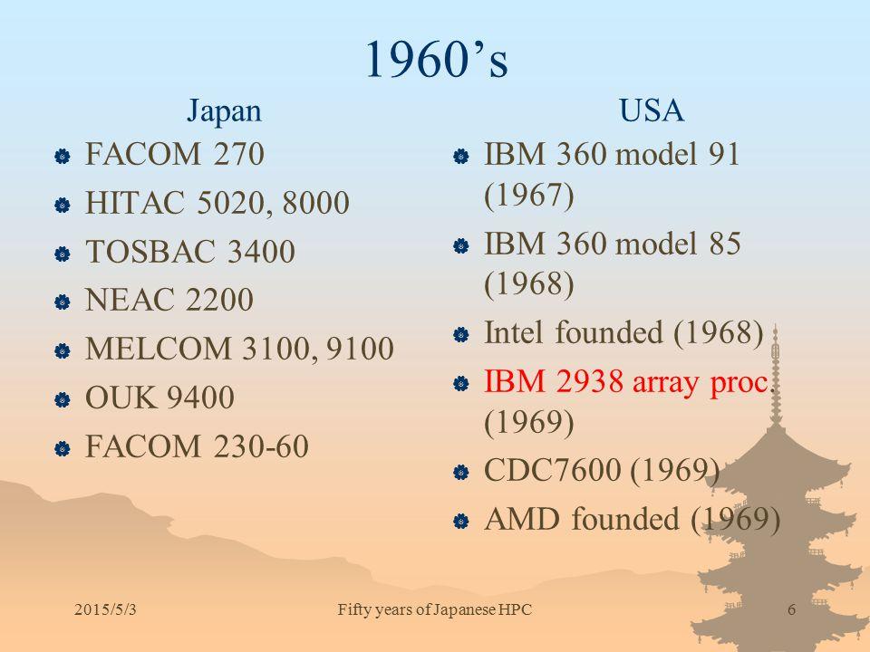 1960's Japan USA  FACOM 270  HITAC 5020, 8000  TOSBAC 3400  NEAC 2200  MELCOM 3100, 9100  OUK 9400  FACOM 230-60  IBM 360 model 91 (1967)  IB