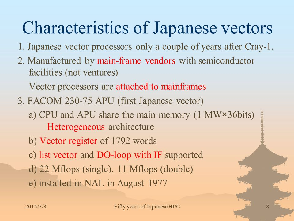 2015/5/38 Characteristics of Japanese vectors 1. Japanese vector processors only a couple of years after Cray-1. 2. Manufactured by main-frame vendors