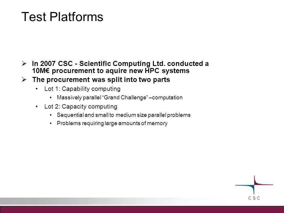 Test Platforms  In 2007 CSC - Scientific Computing Ltd.