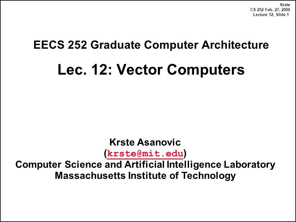 Krste CS 252 Feb. 27, 2006 Lecture 12, Slide 1 EECS 252 Graduate Computer Architecture Lec.