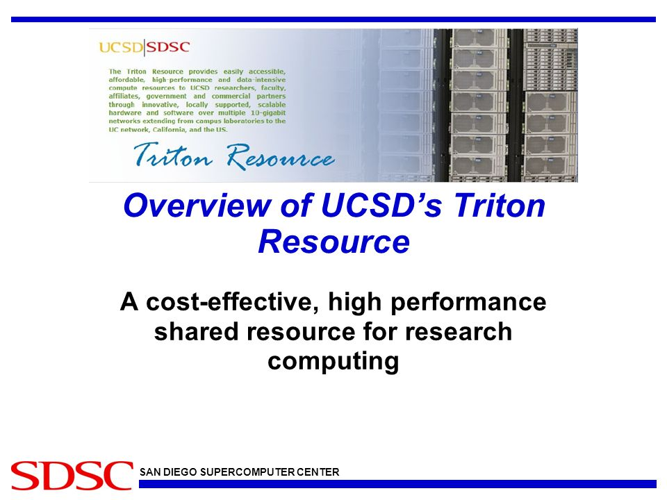 SAN DIEGO SUPERCOMPUTER CENTER What is the Triton Resource.