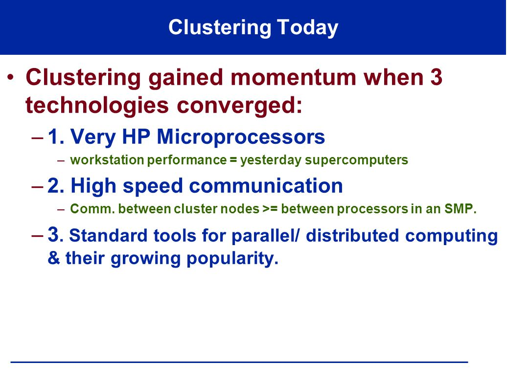 Clustering Today Clustering gained momentum when 3 technologies converged: –1.