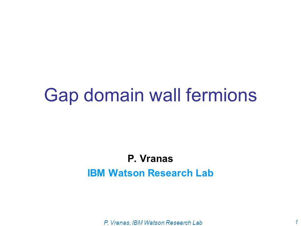 P. Vranas, IBM Watson Research Lab 2 Memories :