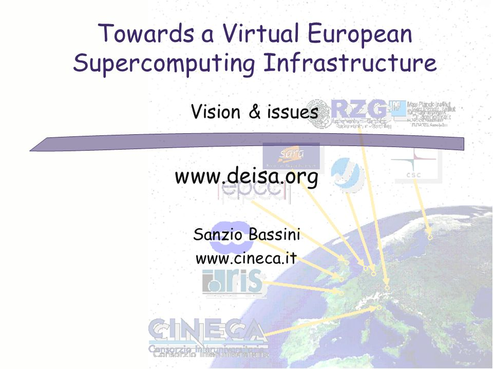 Towards a Virtual European Supercomputing Infrastructure Vision & issues www.deisa.org Sanzio Bassini www.cineca.it