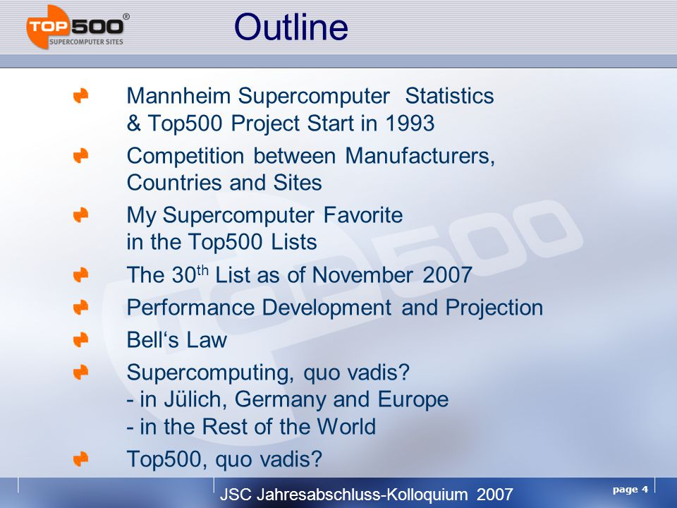 JSC Jahresabschluss-Kolloquium 2007 page 5 Mannheim Supercomputer Statistics & Top500 Project Start in 1993 Mannheim Supercomputer Statistics 1986 – 1992 Presented at ISC'86 – ISC'92/Mannheim Supercomputer Seminars Counting of Supercomputers in the World 530 systems in the year 1992
