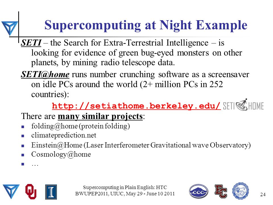 Supercomputing at Night Example SETI – the Search for Extra-Terrestrial Intelligence – is looking for evidence of green bug-eyed monsters on other planets, by mining radio telescope data.