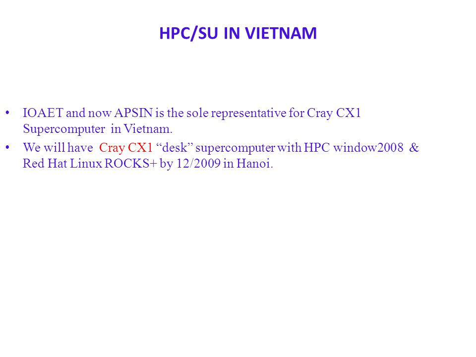 HPC/SU IN VIETNAM IOAET and now APSIN is the sole representative for Cray CX1 Supercomputer in Vietnam.