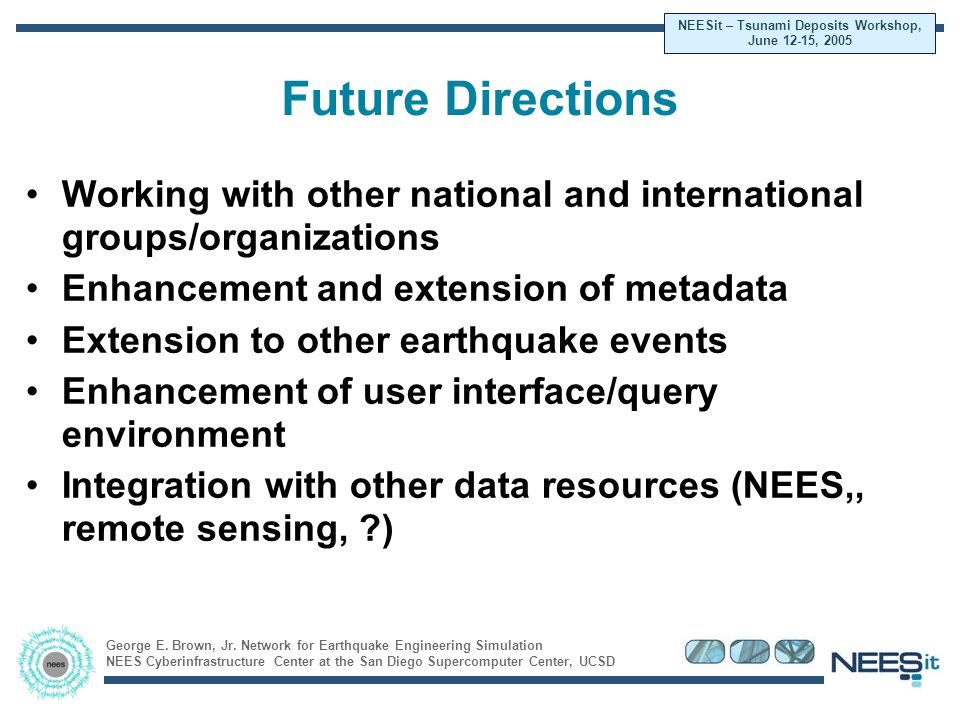 George E. Brown, Jr. Network for Earthquake Engineering Simulation NEES Cyberinfrastructure Center at the San Diego Supercomputer Center, UCSD NEESit
