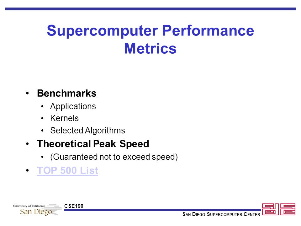 S AN D IEGO S UPERCOMPUTER C ENTER CSE190 Misleading Performance Specifications in the Supercomputer Field David H.Bailey RNR Technical Report RNR-92-005 December 1,1992 http://www.nas.nasa.gov/Pubs/TechReports/RNRreports/dbailey/RN R-92-005/RNR-92-005.html