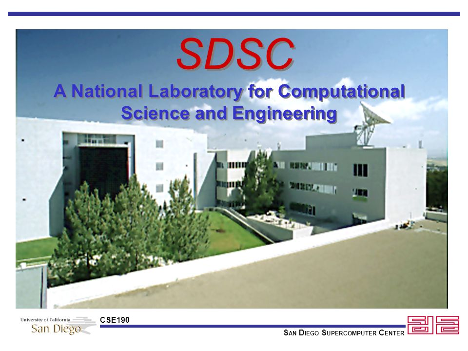 S AN D IEGO S UPERCOMPUTER C ENTER CSE190 A Distributed National Laboratory for Computational Science and Engineering