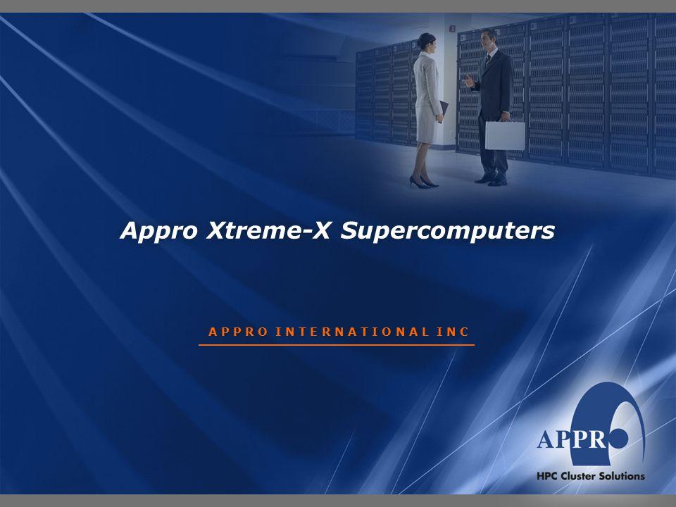 Appro Xtreme-X Supercomputers A P P R O I N T E R N A T I O N A L I N C