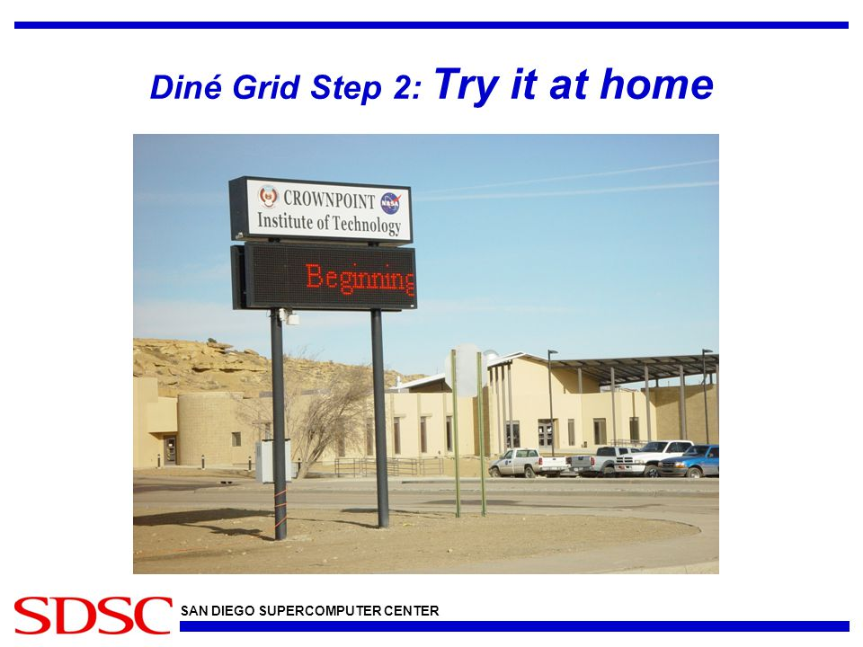 SAN DIEGO SUPERCOMPUTER CENTER Diné Grid Step 2: Try it at home