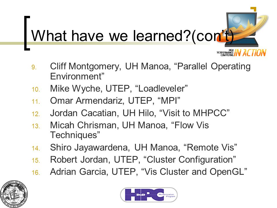 What have we learned?(con't) 9. Cliff Montgomery, UH Manoa, Parallel Operating Environment 10.