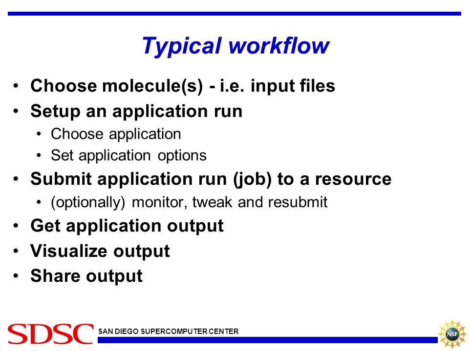 SAN DIEGO SUPERCOMPUTER CENTER Typical workflow Choose molecule(s) - i.e.