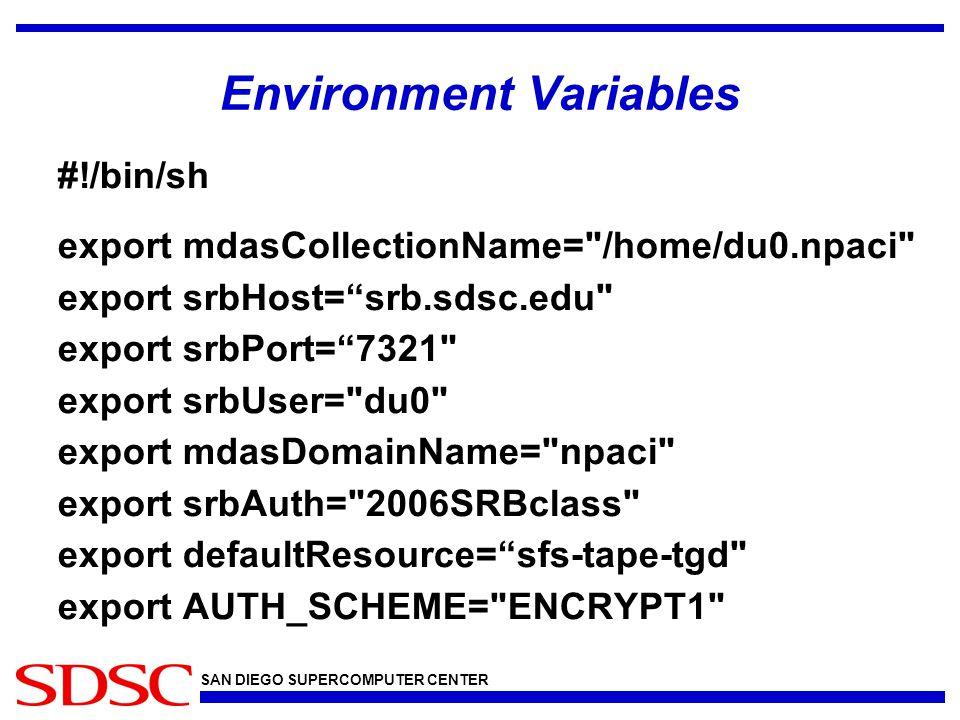 SAN DIEGO SUPERCOMPUTER CENTER Environment Variables #!/bin/sh export mdasCollectionName=
