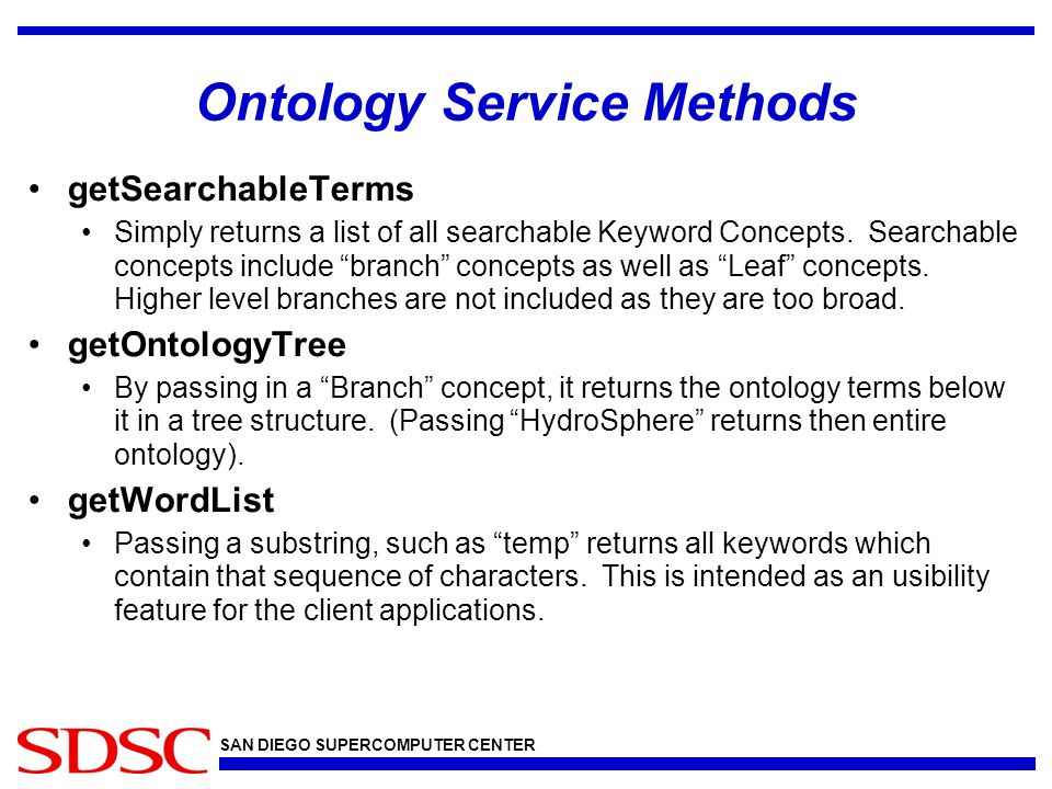 SAN DIEGO SUPERCOMPUTER CENTER Ontology Service Methods getSearchableTerms Simply returns a list of all searchable Keyword Concepts.