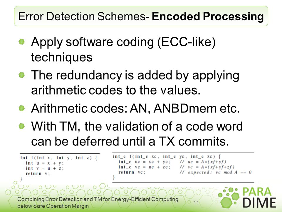 Combining Error Detection and TM for Energy-Efficient Computing below Safe Operation Margin Error Detection Schemes- Encoded Processing Apply software coding (ECC-like) techniques The redundancy is added by applying arithmetic codes to the values.