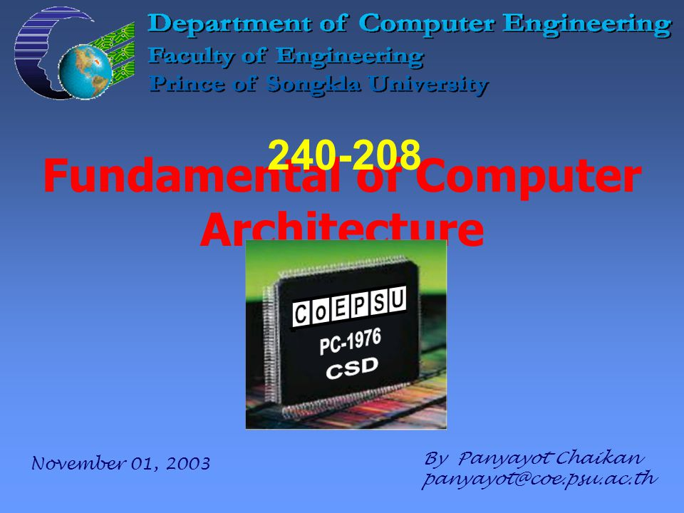 Fundamental of Computer Architecture By Panyayot Chaikan panyayot@coe.psu.ac.th 240-208 November 01, 2003