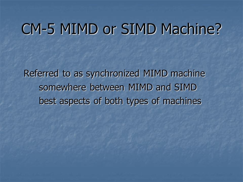 CM-5 MIMD or SIMD Machine.