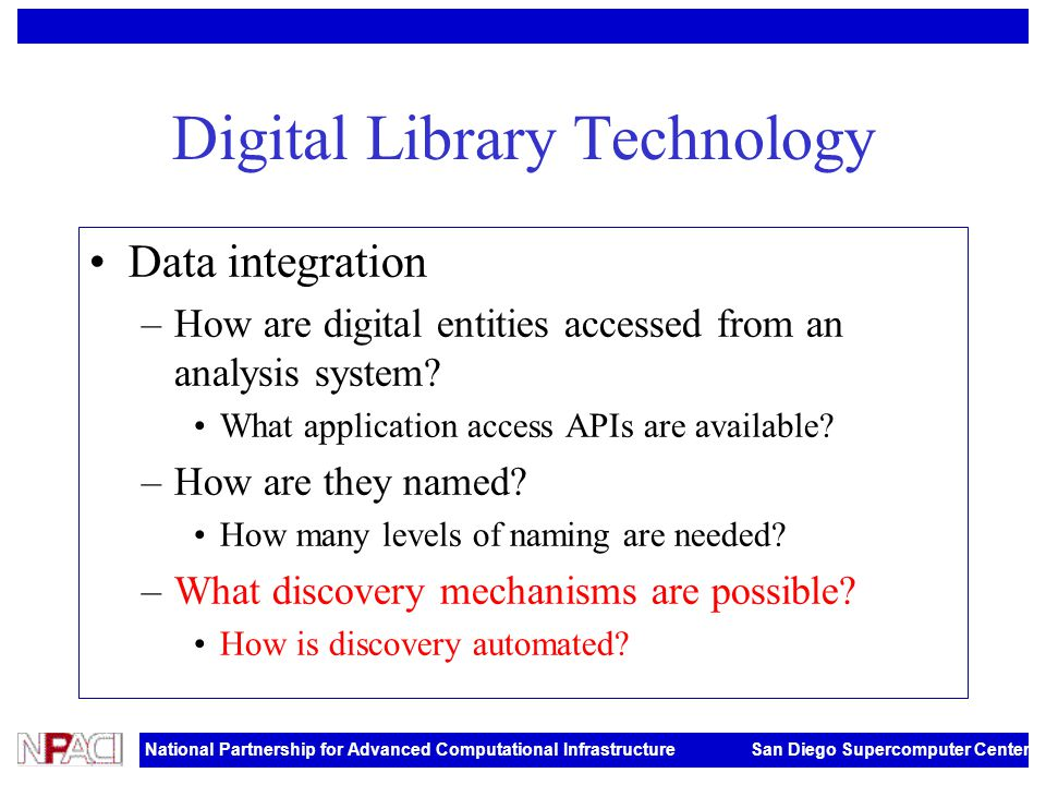 National Partnership for Advanced Computational Infrastructure San Diego Supercomputer Center Digital Library Technology Data integration –How are digital entities accessed from an analysis system.