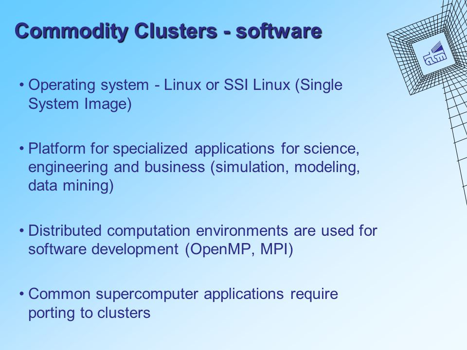 Commodity Clusters - software Operating system - Linux or SSI Linux (Single System Image) Platform for specialized applications for science, engineeri