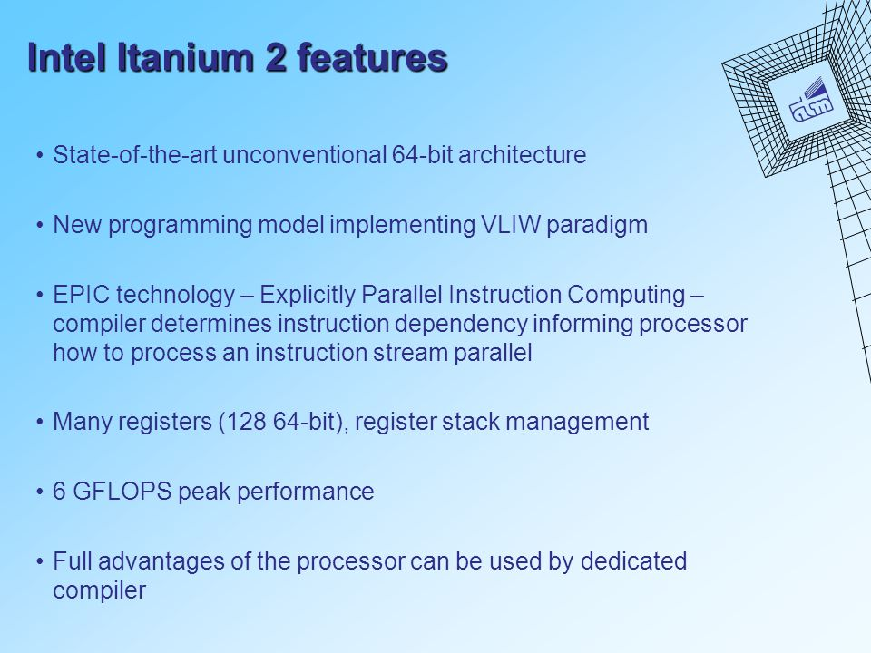 Intel Itanium 2 features State-of-the-art unconventional 64-bit architecture New programming model implementing VLIW paradigm EPIC technology – Explic