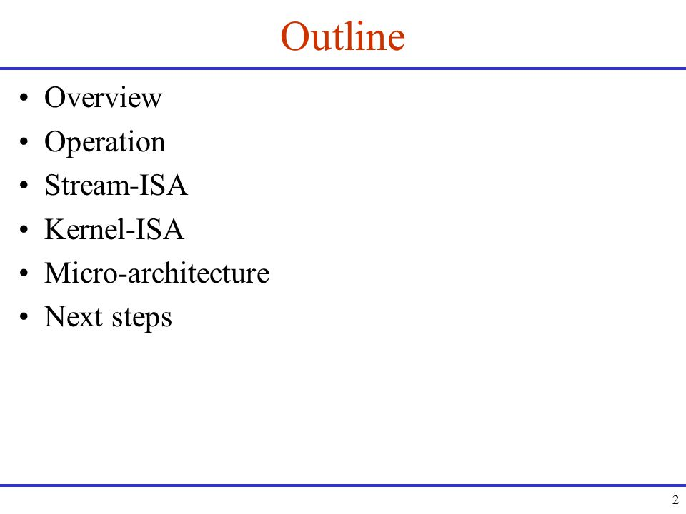 2 Outline Overview Operation Stream-ISA Kernel-ISA Micro-architecture Next steps