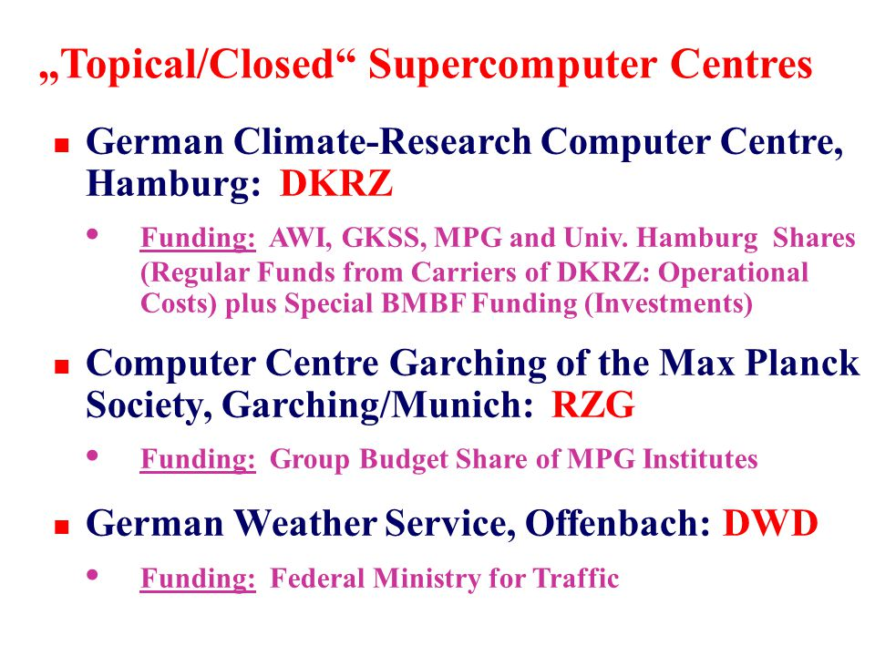 """""""Topical/Closed Supercomputer Centres n German Climate-Research Computer Centre, Hamburg: DKRZ Funding: AWI, GKSS, MPG and Univ."""