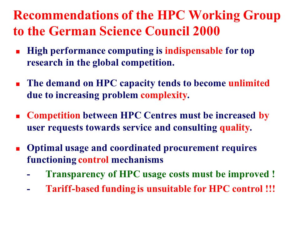 Recommendations of the HPC Working Group to the German Science Council 2000 n High performance computing is indispensable for top research in the global competition.