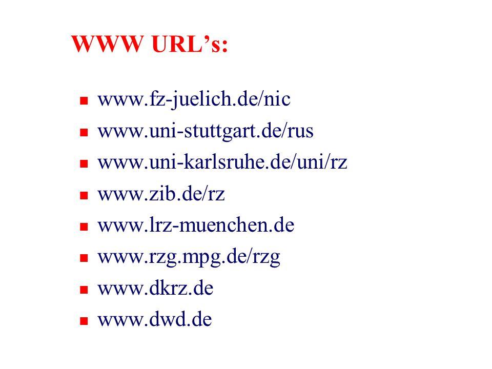 WWW URL's: n www.fz-juelich.de/nic n www.uni-stuttgart.de/rus n www.uni-karlsruhe.de/uni/rz n www.zib.de/rz n www.lrz-muenchen.de n www.rzg.mpg.de/rzg n www.dkrz.de n www.dwd.de