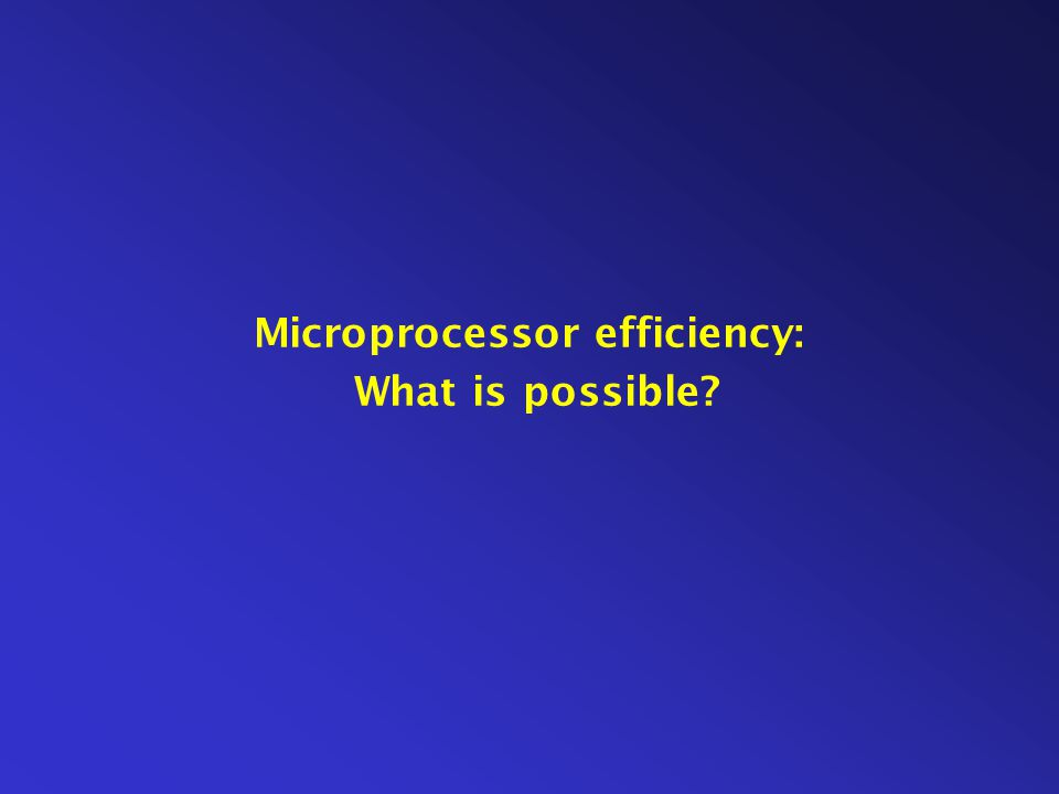 Microprocessor efficiency: What is possible?