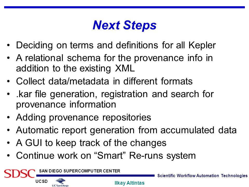 UCSD SAN DIEGO SUPERCOMPUTER CENTER Ilkay Altintas Scientific Workflow Automation Technologies Next Steps Deciding on terms and definitions for all Ke