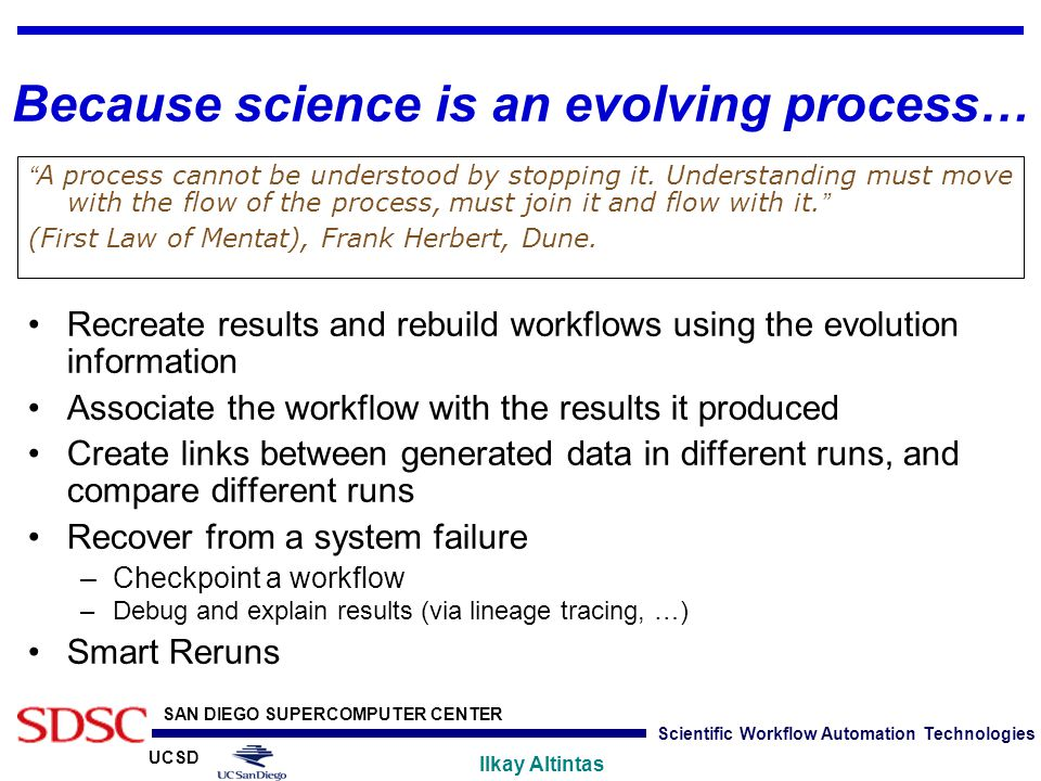 "UCSD SAN DIEGO SUPERCOMPUTER CENTER Ilkay Altintas Scientific Workflow Automation Technologies Because science is an evolving process… "" A process can"