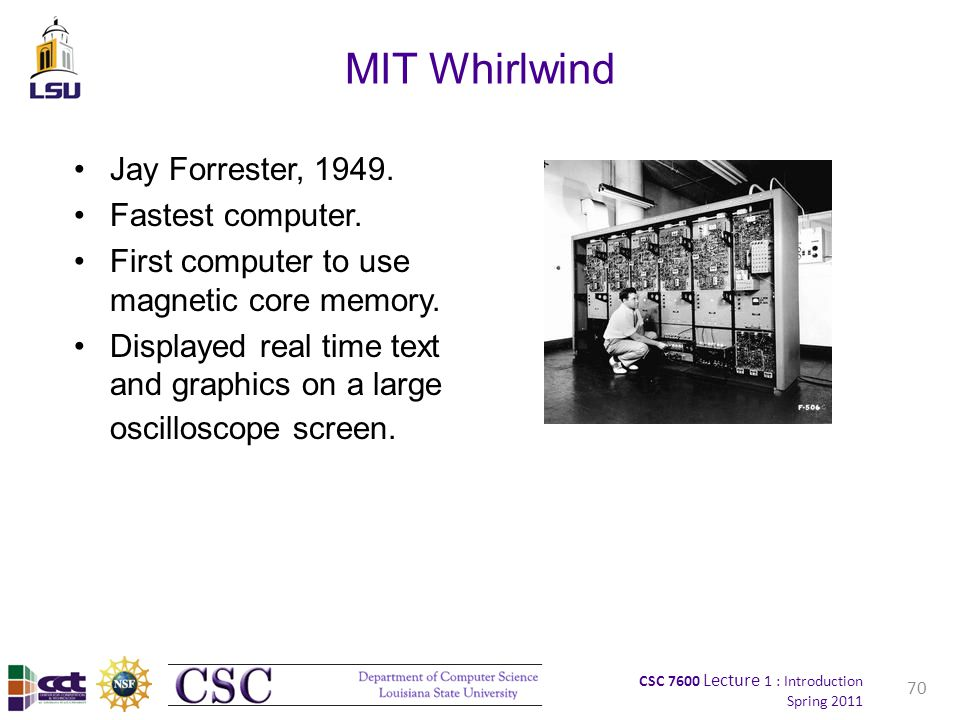 CSC 7600 Lecture 1 : Introduction Spring 2011 MIT Whirlwind Jay Forrester, 1949.