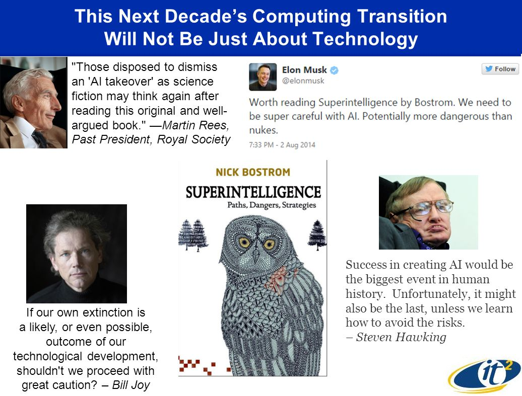This Next Decade's Computing Transition Will Not Be Just About Technology Those disposed to dismiss an AI takeover as science fiction may think again after reading this original and well- argued book. —Martin Rees, Past President, Royal Society If our own extinction is a likely, or even possible, outcome of our technological development, shouldn t we proceed with great caution.