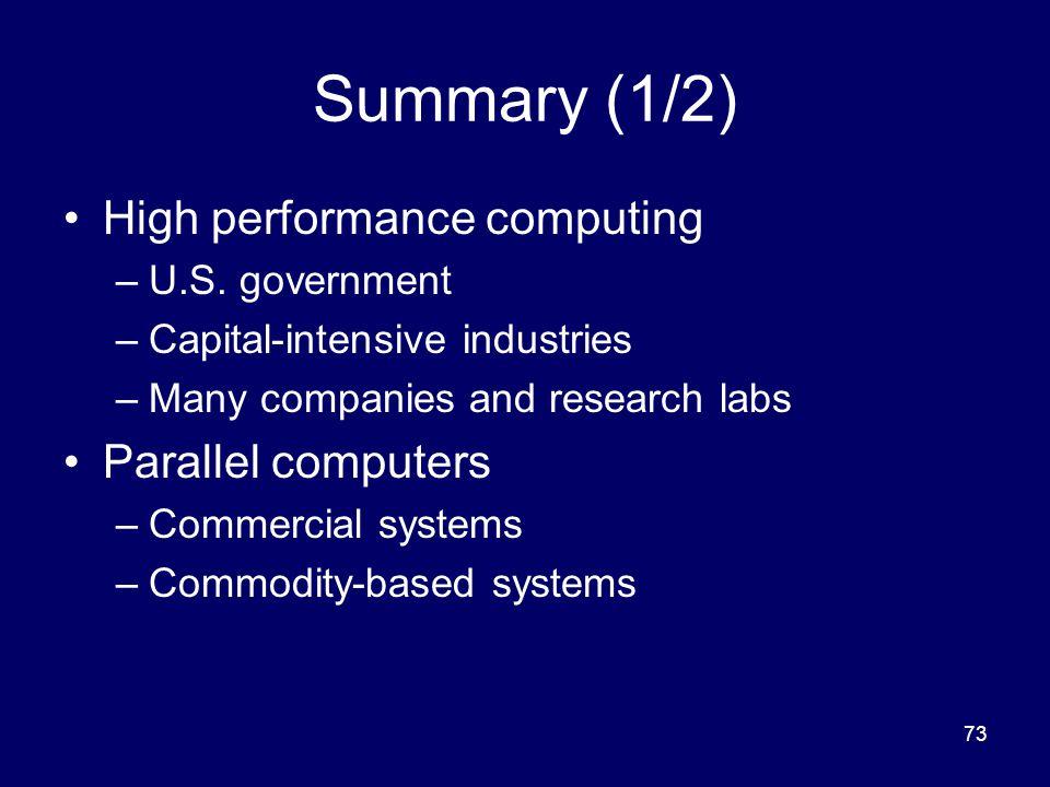 73 Summary (1/2) High performance computing –U.S.