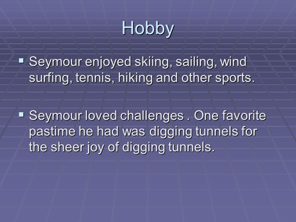 Hobby  Seymour enjoyed skiing, sailing, wind surfing, tennis, hiking and other sports.