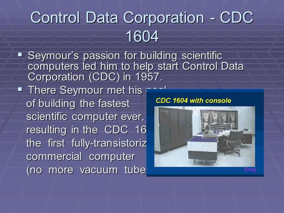 Control Data Corporation - CDC 6600 RRRRelease of the CDC 6600 -- considered the world's first actual supercomputer, capable of nine Mflops (million floating- point operations per second) of processing power and cooled by Freon -- followed in 1963.