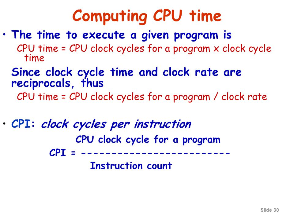 Slide 29 The clock cycle time is the amount of time for one clock period to elapse (e.g.
