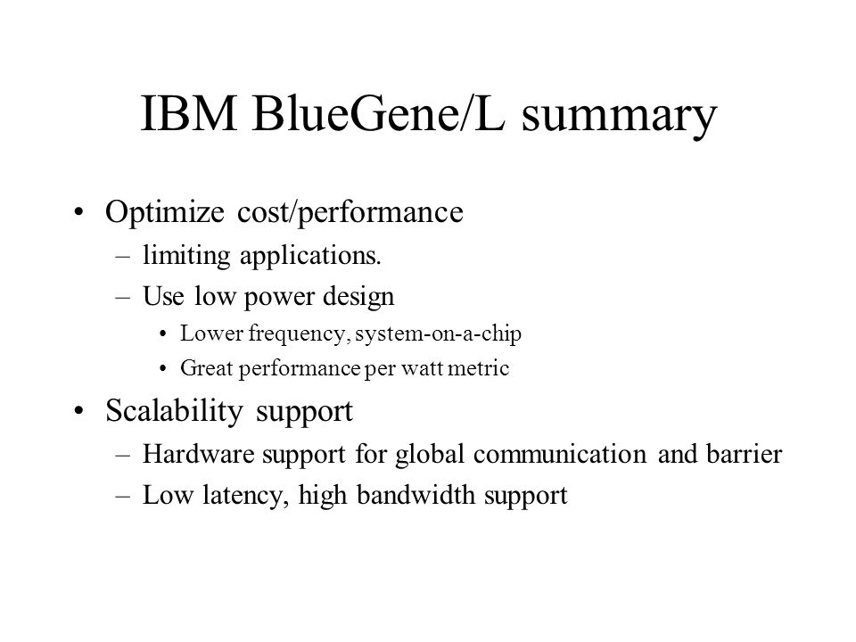 IBM BlueGene/L summary Optimize cost/performance –limiting applications.