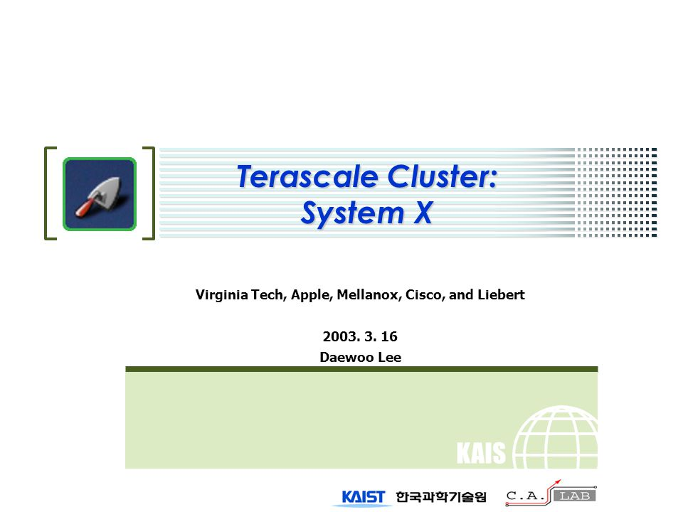 KAIS T Terascale Cluster: System X Virginia Tech, Apple, Mellanox, Cisco, and Liebert 2003.